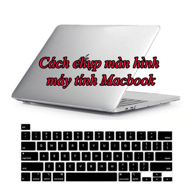 Các cách chụp màn hình trên macbook đơn giản