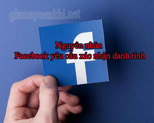 Lý do Facebook yêu cầu xác nhận danh tính