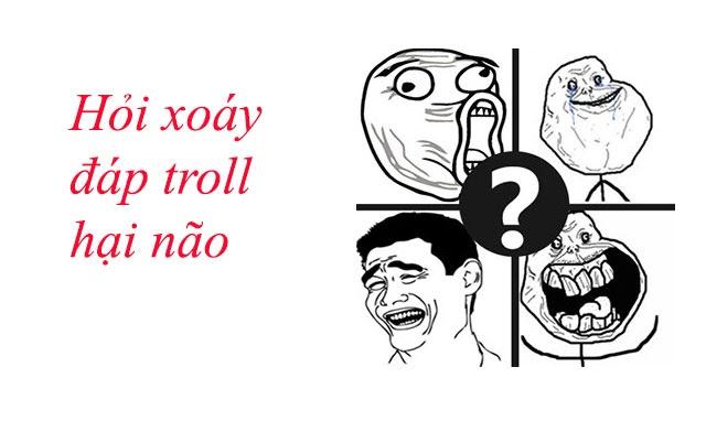 Những câu hỏi xoáy đáp troll hay